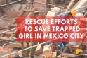 Rescue efforts at Mexico school to save trapped girl