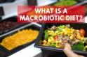 What is a macrobiotic diet?