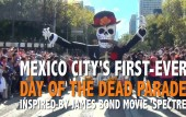 Mexico City holds its first-ever Day of the Dead parade inspired by James Bond movie Spectre