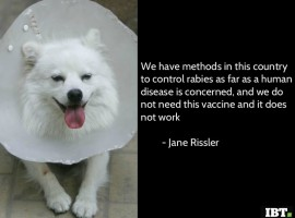 """We have methods in this country to control rabies as far as a human disease is concerned, and we do not need this vaccine and it does not work."" - Jane Rissler"