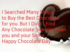I Searched Many Shops to Buy the Best Chocolate for you. But I Didn't Find Any Chocolate Sweeter Than you and your Smile. Happy Chocolate Day.