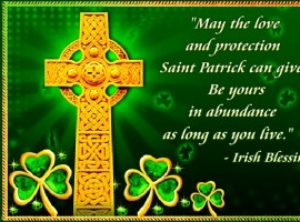 May St. Patrick guard you wherever you go, and guide you in whatever you do and may his loving protection be a blessing to you always.