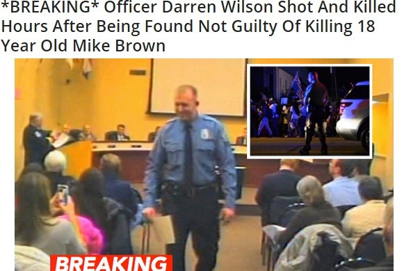 The news that officer Darren Wilson was shot and killed hours after not being indicted over Michael Brown Case, is a hoax.