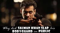 why-did-salman-khan-slap-his-bodyguard-in-public