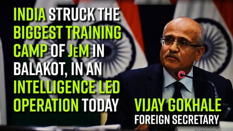 India struck the biggest training camp of JeM in Balakot, In an intelligence led operation today says Foreign Secretary, Vijay Gokhale