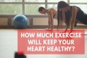 How Much Exercise Will Keep Your Heart Healthy? Scientists May Have The Answer
