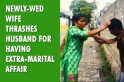 Newly-wed wife thrashes husband for having extra-marital affair [VIDEO]