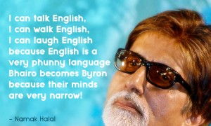 I can talk English, I can walk English, I can laugh English because English is a very phunny language. Bhairo becomes Byron because their minds are very narrow! - Namak Halal