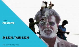 Padayappa: En vazhi thani vazhi: My way is a unique way.
