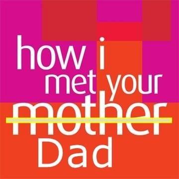 How I Met Your Dad