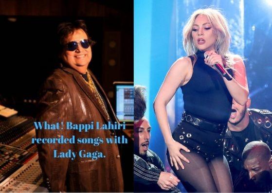 Bappi Lahiri recorded songs with Lady Gaga