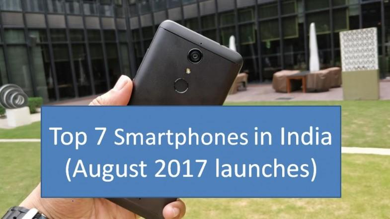Top 7 smartphones launched in India in August 2017