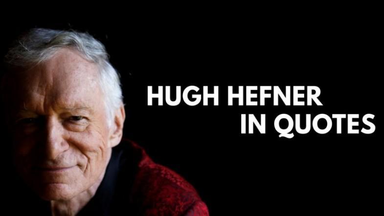 The Playboy Legend: Hugh Hefner in quotes