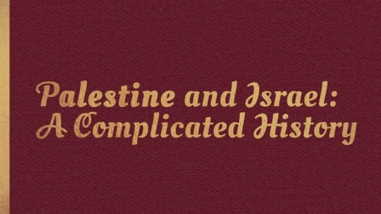 The Complicated History of Palestine and Israel