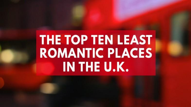 The top ten least romantic places in the UK