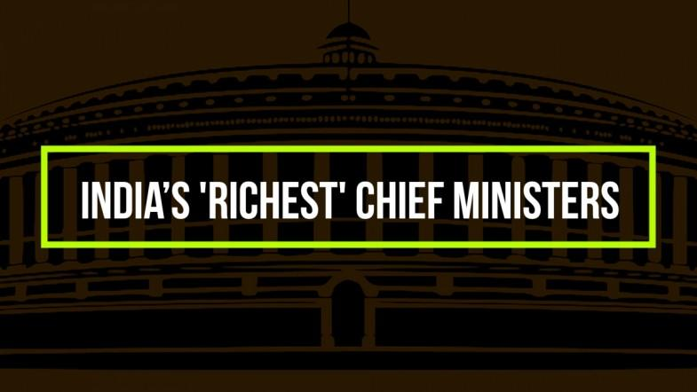 INDIAS RICHEST CHIEF MINISTERS