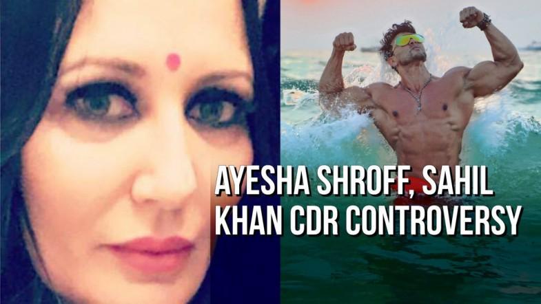 Ayesha Shroff, Sahil Khan CDR controversy