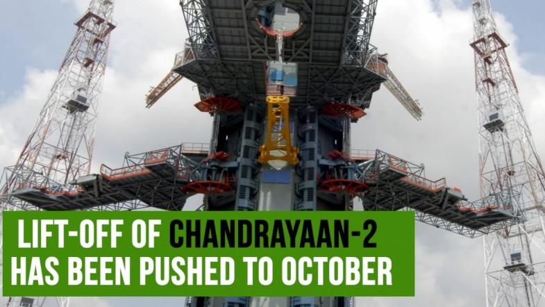 lift-off of Chandrayaan-2 has been pushed to October