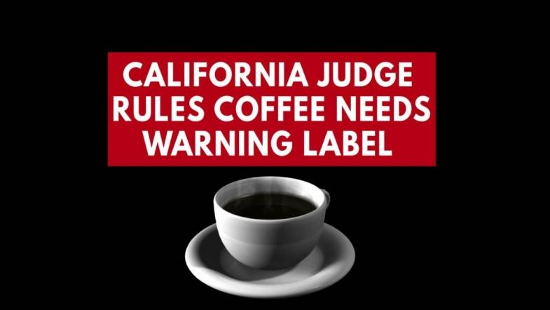 Coffee needs a cancer warning label, a California judge rules
