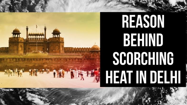 Reason behind scorching heat in Delhi