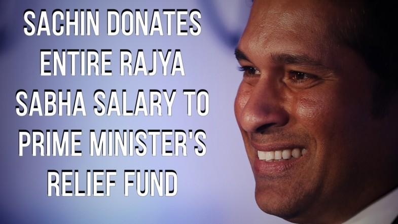 Sachin Tendulkar donated his entire salary to Prime Ministers relief fund