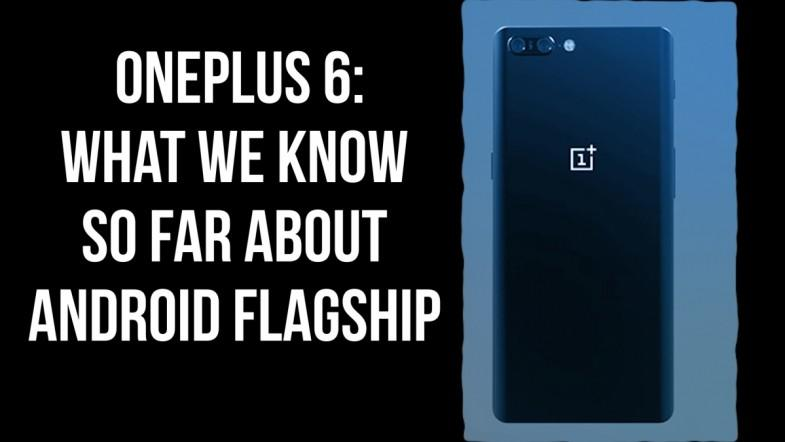OnePlus officially revealed the configuration of OnePlus 6, which is expected to launch in April-end or early May