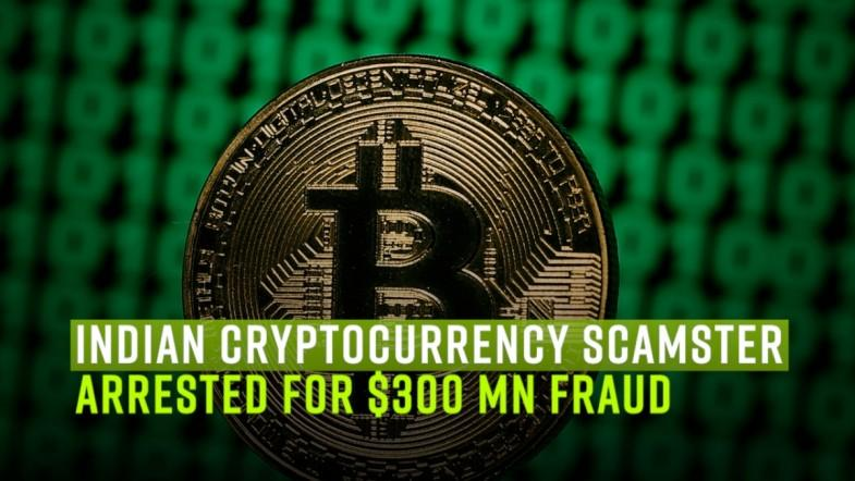 Indian cryptocurrency scamster arrested for $300 mn fraud