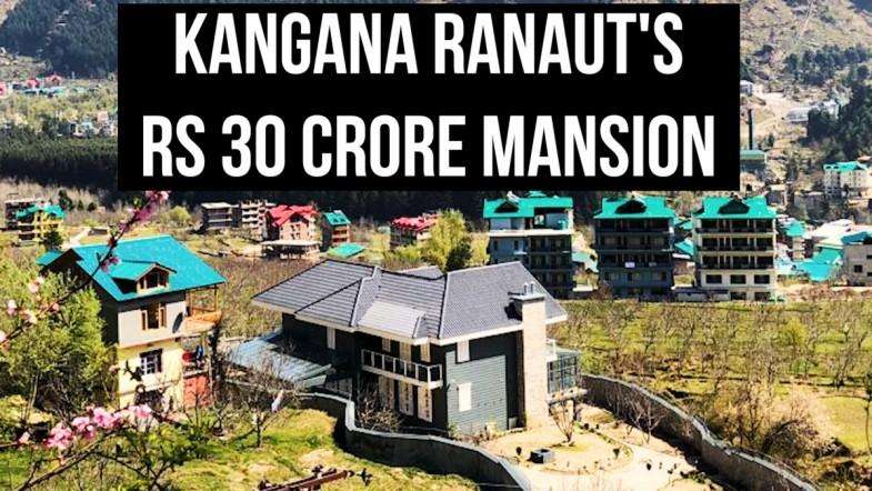 Kangana Ranauts Rs 30 crore mansion