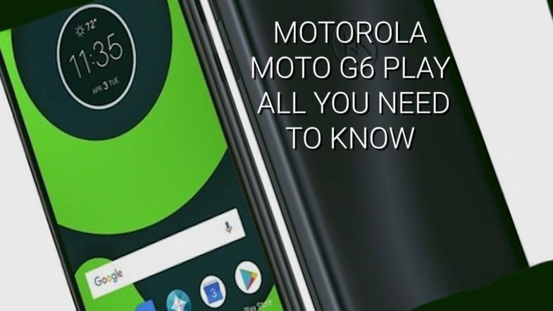 Motorola Moto G6 Play coming soon: All you need to know