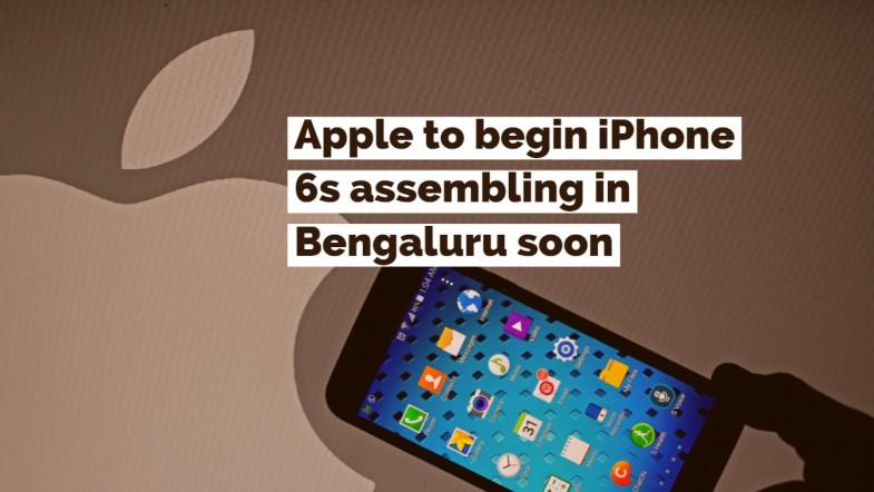 Apple set to begin iPhone 6s assembling in Bengaluru soon