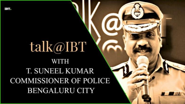talk@IBT with T Suneel Kumar, Commissioner of police, Bengaluru