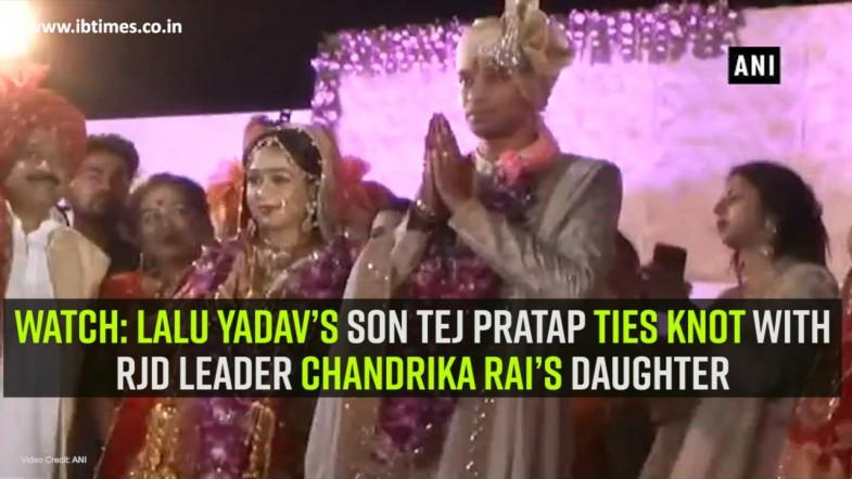 Watch: Lalu Yadav's son Tej Pratap ties knot with RJD leader Chandrika Rai's daughter
