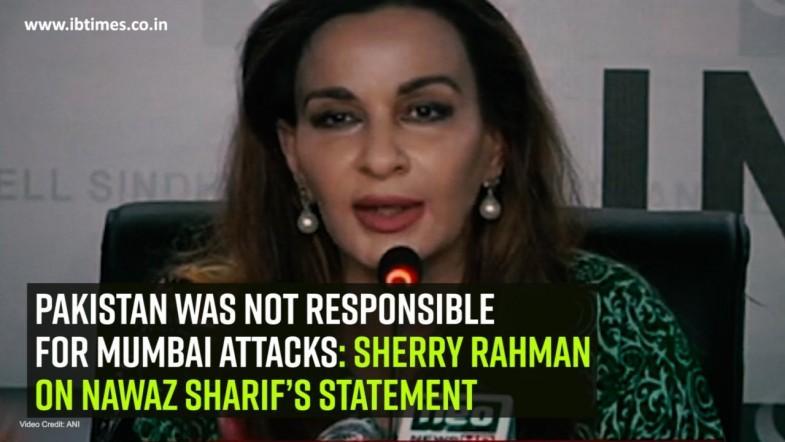 Pakistan was not responsible for Mumbai attacks: Sherry Rahman on Nawaz Sharif's statement