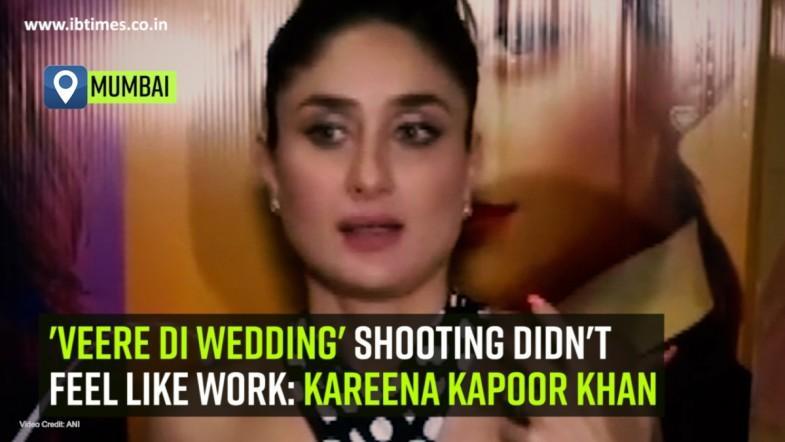 Veere Di Wedding shooting didnt feel like work: Kareena Kapoor Khan
