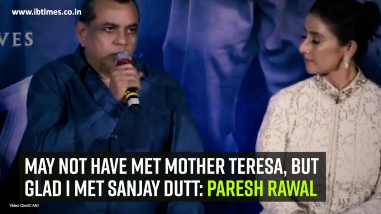 May not have met Mother Teresa, but glad I met Sanjay Dutt: Paresh Rawal