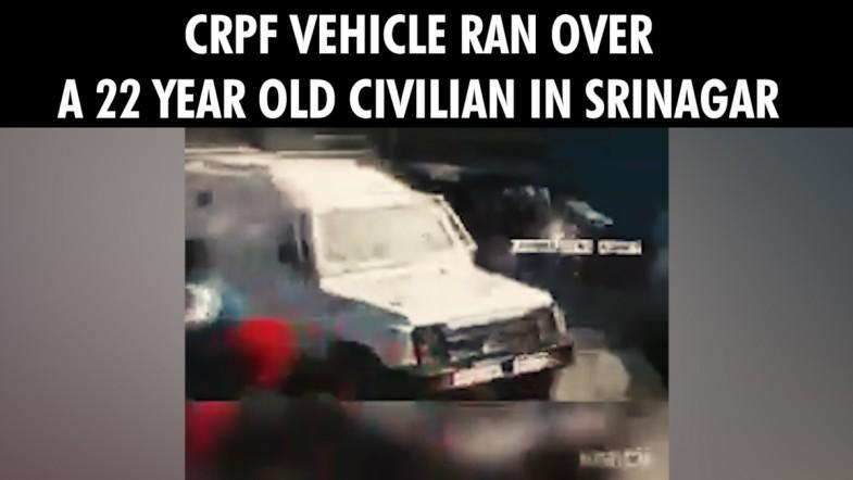 CRPF vehicle ran over a 22 year old civilian in Srinagar