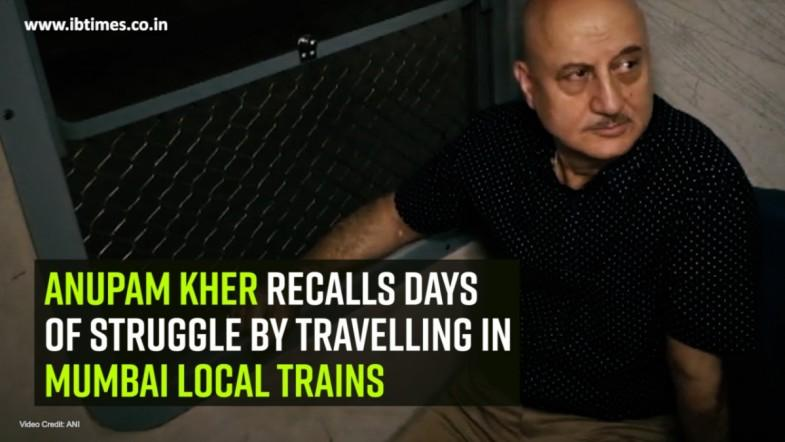 Anupam Kher recalls days of struggle by travelling in Mumbai local trains