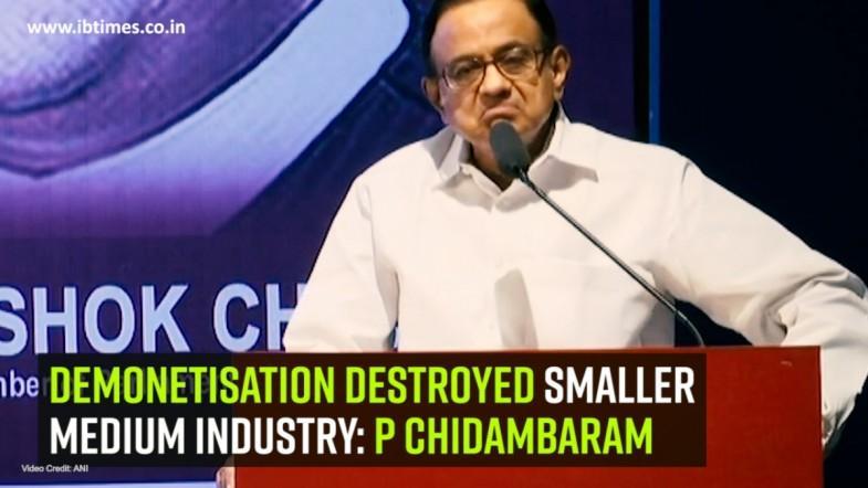 Demonetisation destroyed smaller medium industry: P Chidambaram