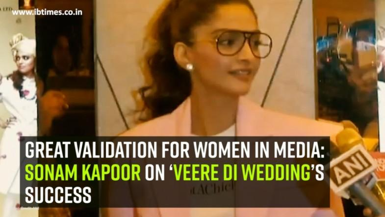 Great validation for women in media: Sonam Kapoor on 'Veere Di Wedding's success
