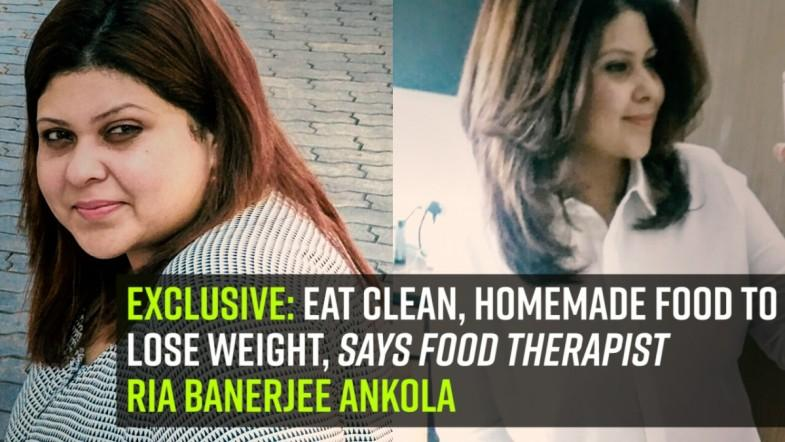 Eat clean, homemade food to lose weight, says food therapist Ria Banerjee Ankola
