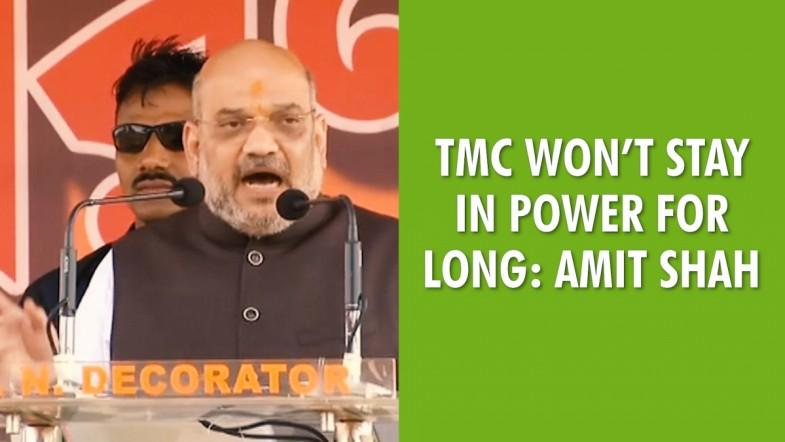 TMC won't stay in power for long: Amit Shah
