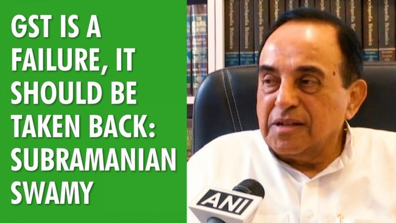 GST is a failure, it should be taken back: Subramanian Swamy