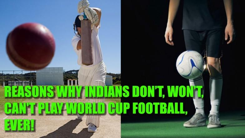 Reasons why Indians don't, won't, cant play World Cup Football, ever!