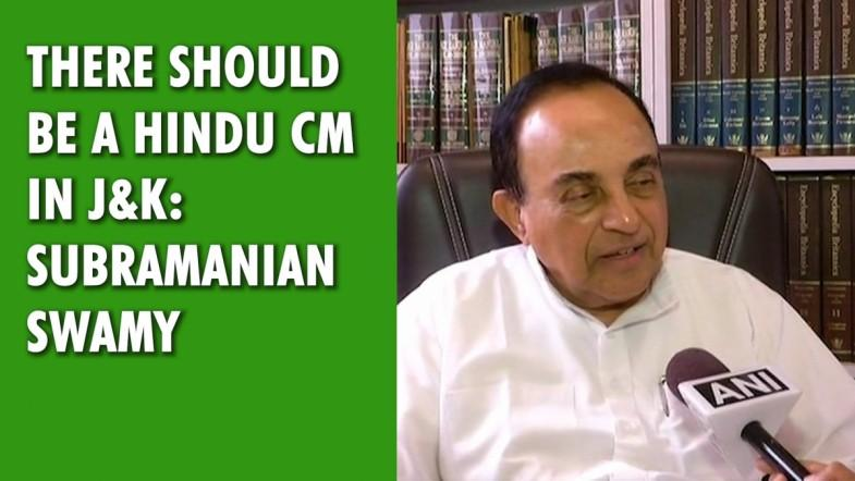 There should be a Hindu CM in J and K: Subramanian Swamy