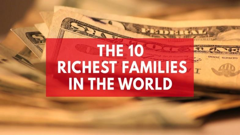 The 10 Richest Families in the World