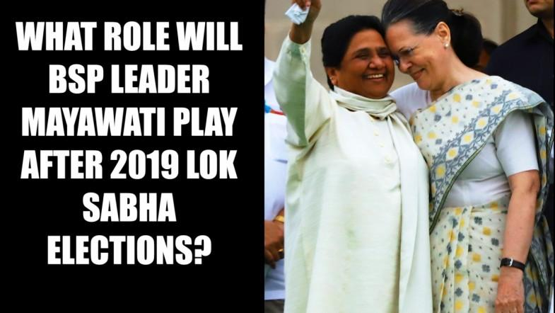 What role will BSP leader Mayawati play after 2019 Lok Sabha elections?