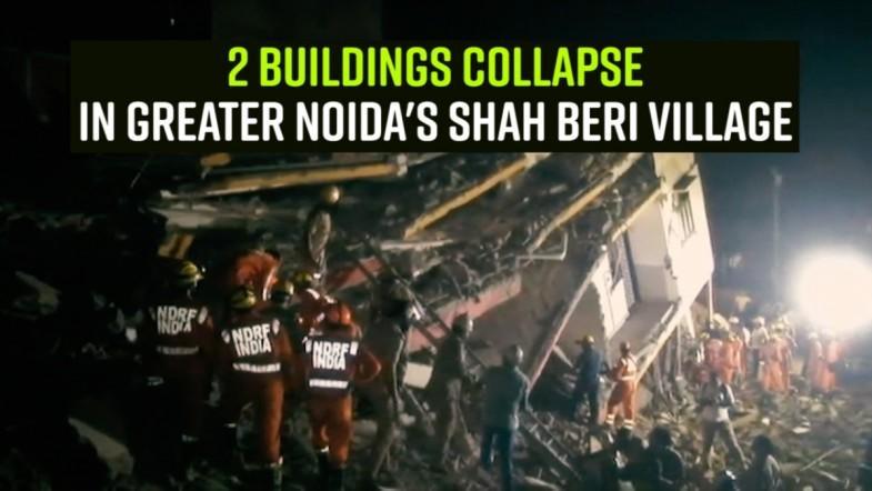 2 buildings collapse in Greater Noidas Shah Beri village