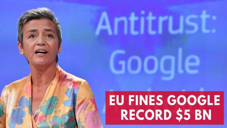 Google Hit With Record $5bn By EU For Antitrust Violations