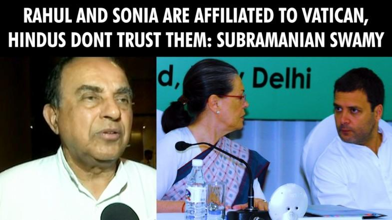 Rahul and Sonia are affiliated to vatican, hindus dont trust them: Subramanian Swamy