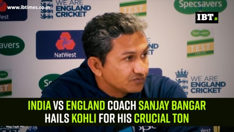 India Vs England Coach Sanjay Bangar hails Kohli for his crucial ton